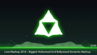 Love Mashup 2018  Biggest Hollywood And Bollywood