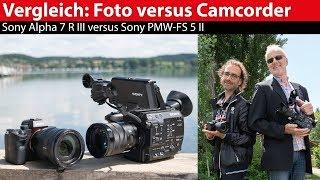 Foto versus Camcorder - Alpha 7 III versus FS 5 II - Sony versus Sony