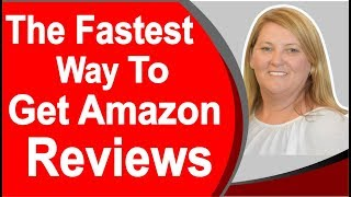 The Fastest Way To Get Amazon Reviews