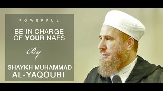 POWERFUL | Be in Charge of Your Naf's | Shaykh Muhammad al-Yaqoubi