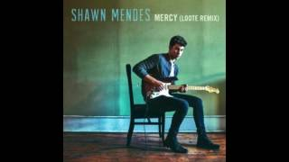 Shawn Mendes – Mercy (LOOTE REMIX)
