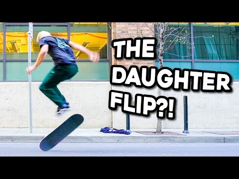 THE DAUGHTER FLIP?!  *Dizziest Skateboard Trick!!*