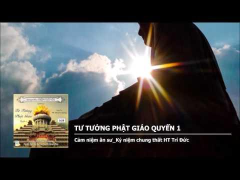 Tư Tưởng Phật Giáo Quyển 1 – Cảm niệm ân sư Kỷ niệm chung thất HT. Trí Đức