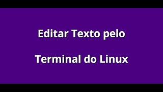 Editar Texto Diretamente no Terminal do Linux