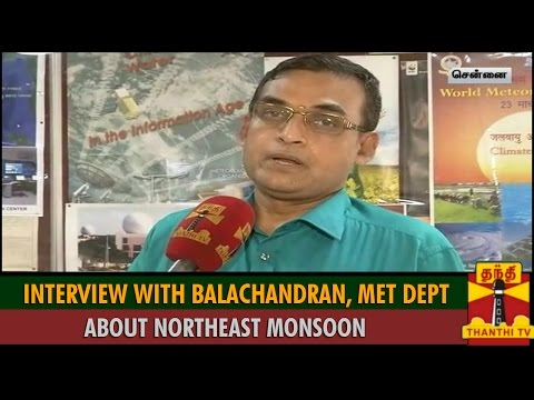 Interview with Balachandran (Regional Meteorological Director) About NorthEast Monsoon