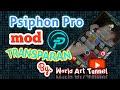 Baru & Pertama!!!!  Psiphon Mod Transparan v172  by. Channel World Art Tunnel (fix all OS)