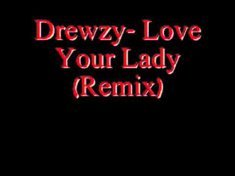 Drewzy- Love Your Lady (Remix)