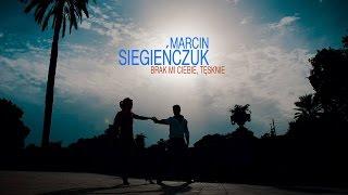 Marcin Siegieńczuk - Brak mi Ciebie, tęsknie