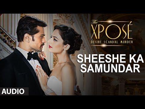 The Xposé: Sheeshe Ka Samundar | Full Audio Song | Ankit Tiwari...