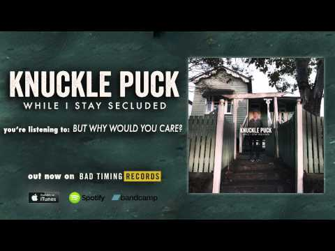 Knuckle Puck - But Why Would You Care