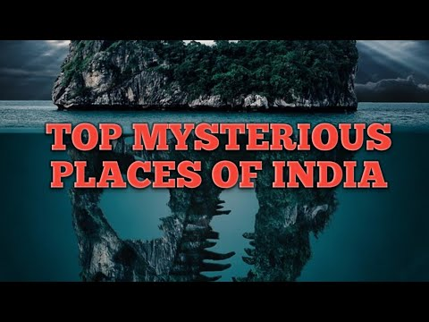 TOP MYSTERIOUS PLACES OF INDIA
