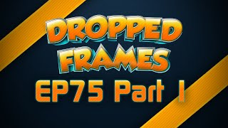 Dropped Frames - Week 75 - Part 1 - Danny O and Patreon