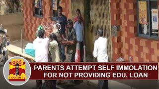 Parents attempt Self - Immolation for not providing Education Loan to their Daughter