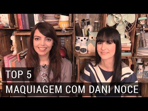 Top 5 - Maquiagem por Dani Noce | Lia Camargo