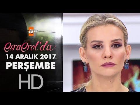 Esra Erol'da 14 Aralık 2017 Perşembe - 504. Bölüm