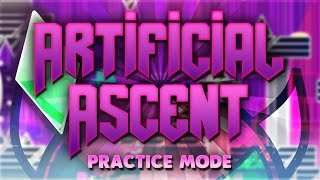 "Geometry Dash - ""ARTIFICIAL ASCENT"" (Extreme Demon) [Practice Mode] 