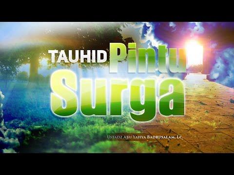 Ceramah Agama Islam: Tauhid Pintu Surga (Ustadz Abu Yahya Badrusalam, Lc.)
