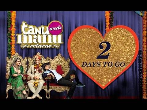2 Days To Go | Tanu Weds Manu Returns Releasing On 22nd May | Kangana Ranaut, R. Madhavan