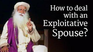 How to Deal with an Exploitative Spouse? Sadhguru