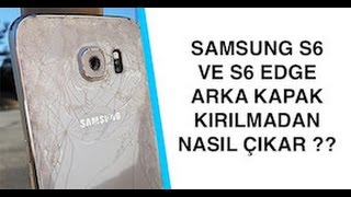 SAMSUNG S6 VE S6 EDGE ARKA KAPAK ÇIKARTMA (HOW TO REPLACE BACK GLASS ON THE S6 AND S6 EDGE)
