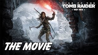 Rise of The Tomb Raider Việt Hóa   The Movie