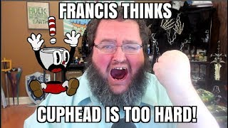 FRANCIS HATES CUPHEAD!