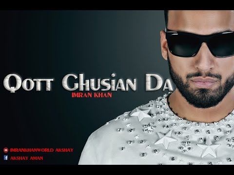 Qott Ghusian Da - Unofficial Video - Imran Khan - Imrankhanworld Akshay