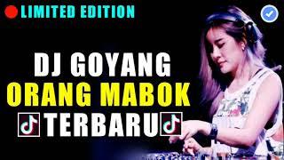 DJ GOYANG ORANG MABOK TERBARU 2019