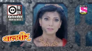 Weekly Reliv Baalveer 11th Dec to 15th Dec 2017 Episode 804 to 810