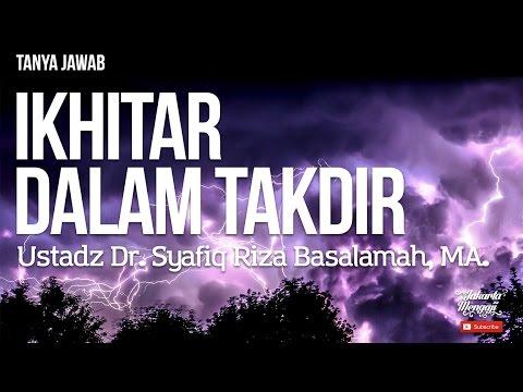 Ikhtiar Dalam Takdir - Ustadz Syafiq Riza Basalamah
