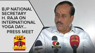BJP National Secretary H. Raja on International Yoga Day | Press Meet - Thanthi TV