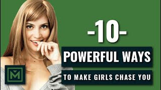 10 Tricks To Get Girls to Chase You (FAST!) - How To Get Her To INSTANTLY Chase You
