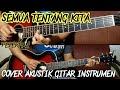 PETERPAN - SEMUA TENTANG KITA akustik gitar instrument, cover by Rivo lindo Mp3