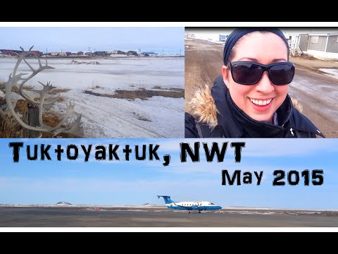 TUKTOYAKTUK May 2015 | Vlog