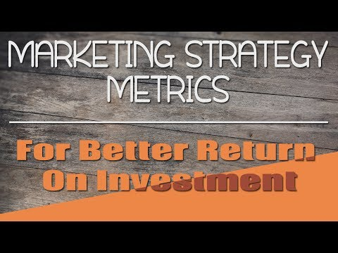 Marketing: Marketing Strategy Metrics For Better Return On Investment