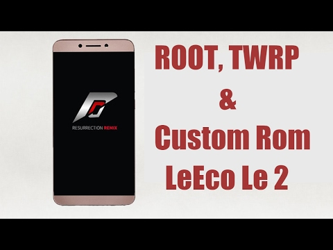 Le 2 Install TWRP, ROOT, Custom Rom(Resurrection remix) [All in One Guide]