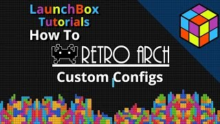 RetroArch Custom Configs - LaunchBox Feature Specific Tutorial