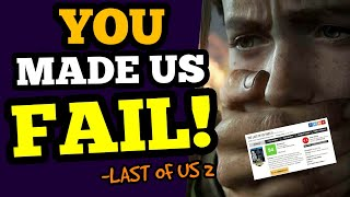Naughty Dog and Last of Us 2 FAILURE BLAMED on YOU!