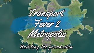 Transport Fever 2 - Metropolis(Building the foundation/Time lapse)Part 1