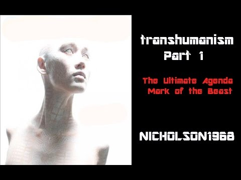 Transhumanism Part 1/Mark of the Beast:The Ultimate Agenda