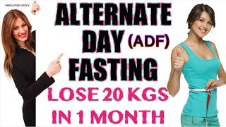 Alternate Day Fasting | Lose 20Kg in 1 Month | ADF Intermittent Fasting For Weight Loss