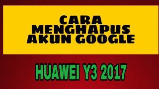 CARA HAPUS AKUN GOOGLE DI HP HUAWEI Y3 2017
