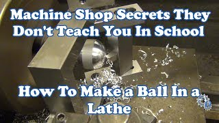 The Secret to Cutting a Ball On a Manual Lathe