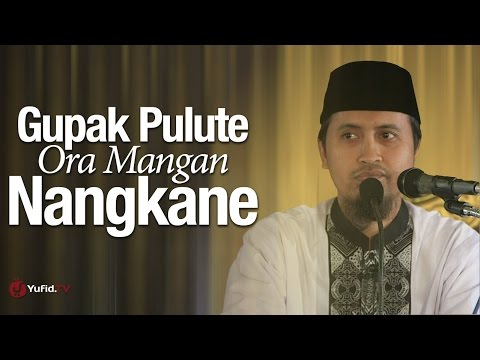 Gupak Pulute Ora Mangan Nangkane - Ustadz Abdullah Zaen, MA