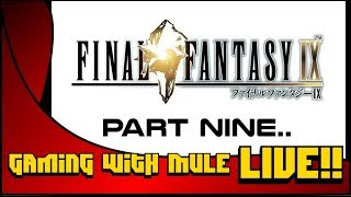 Final Fantasy IX (Part Nine) - Gaming with Mule Live!