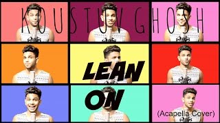 Major Lazer & DJ Snake - Lean On (feat. MØ) (Acapella Cover) by Koustuv Ghosh