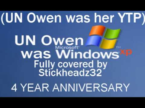 UN Owen was Windows XP (4 year anniversary vid)