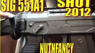 NUTNFANCY SHOT 2012: The Sig 551A1 Quick Look