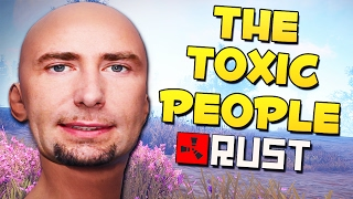 THE TOXIC PEOPLE OF RUST