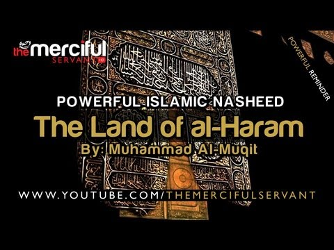 The Land of al-Haram á´´á´° - Powerful Nasheed - By: Muhammad al-Muqit